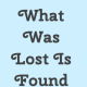 What Was Lost Is Found